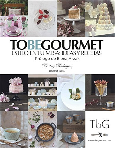 To be gourmet: Estilo en tu mesa: ideas y recetas (Cocina)