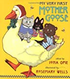 Image: My Very First Mother Goose | Hardcover: 108 pages | by Iona Opie (Author), Rosemary Wells (Illustrator). Publisher: Candlewick; 1st U.S. ed edition (September 2, 1996)