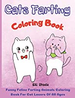 Cats Farting Coloring Book: Coloring Book for kids Funny and Cute Coloring Book for Cat Lovers, coloring for kids and adults, Funny and Cute ... for Cat Lovers, cats farting coloring book