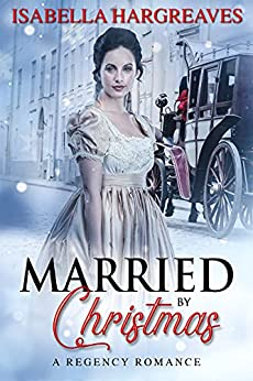 Married by Christmas: A Regency Romance by [Isabella Hargreaves]
