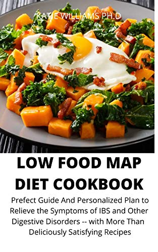 LOW FOOD MAP DIET COOKBOOK: Prefect Guide And Personalized Plan to Relieve the Symptoms of IBS and Other Digestive Disorders -- with More Than Deliciously Satisfying Recipes (English Edition)