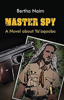 Master Spy: A Novel about Ya'aqooba by [Bertha  Naim]
