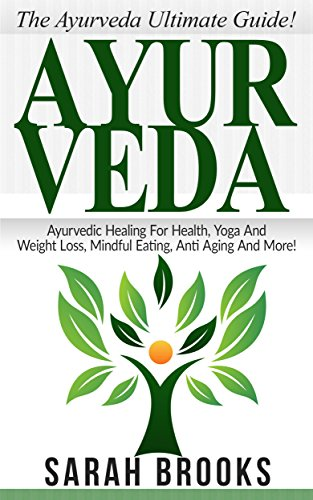 Ayurveda: The Ayurveda Ultimate Guide! - Ayurvedic Healing For Health, Yoga And Weight Loss, Mindful Eating, Anti Aging And More! (Superfoods, Meditation, ... Natural Remedies, Meditation For Beginners) by [Sarah Brooks]