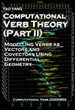 Computational Verb Theory (Part II): Modelling Verbs as Vectors and Covectors Using Differential Geometry (English Edition)
