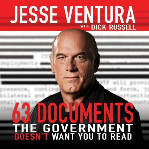63 Documents the Government Doesn't Want You to Read                   By:                                                                                                                                 Jesse Ventura,                                                                                        Dick Russell                               Narrated by:                                                                                                                                 George K. Wilson                      Length: 12 hrs and 58 mins     185 ratings     Overall 3.3