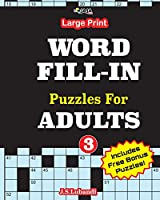 Large Print WORD FILL-IN Puzzles For ADULTS; Vol.3 (100 CROSSWORD FILL-IN PUZZLES FOR ADULTS)