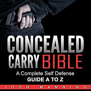Concealed Carry Bible     A Complete Self-Defense Guide A to Z              By:                                                                                                                                 Josh Manning                               Narrated by:                                                                                                                                 Sam Werbung                      Length: 4 hrs and 8 mins     52 ratings     Overall 4.5