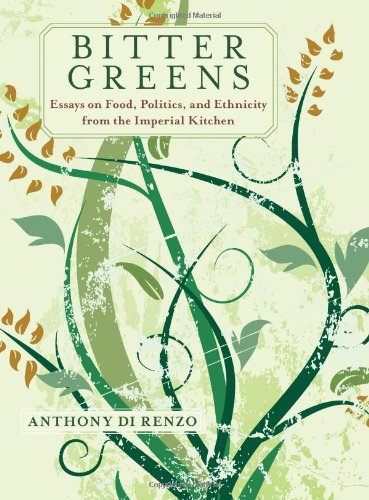 Bitter Greens: Essays on Food, Politics, and Ethnicity from the Imperial Kitchen (SUNY series in Italian/American Cultur