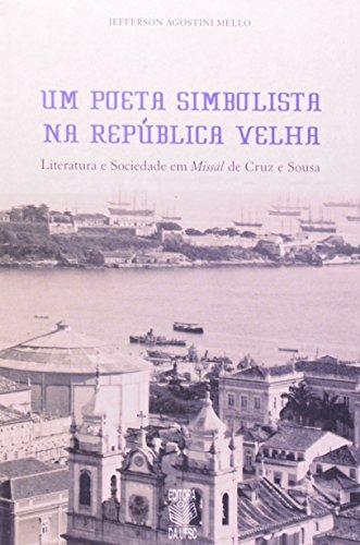 Um Poeta Simbolista na Republica Velha. Literatura e Sociedade em Missal de Cruz e Souza