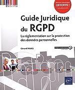 Guide Juridique du RGPD - La réglementation sur la protection des données personnelles de Gérard Haas