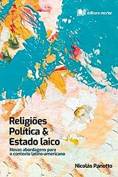 Religiões, Política e Estado Laico: Novas abordagens para o contexto latino-americano por [Nicolás Panotto]