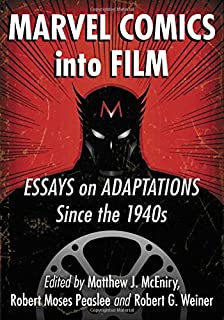Marvel Comics Into Film: Essays on Adaptations Since the 1940s