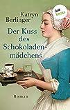 Der Kuss des Schokoladenmädchens: Roman