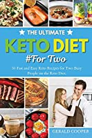 The Ultimate Keto Diet #For Two: 50 Fast and Easy Keto Recipes for Two Busy People on the Keto Diet.