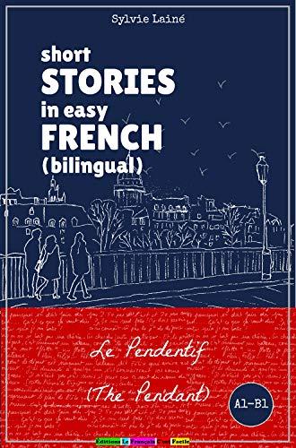 Couverture du livre Short Stories in Easy French (Bilingual): Le Pendentif (The Pendant)