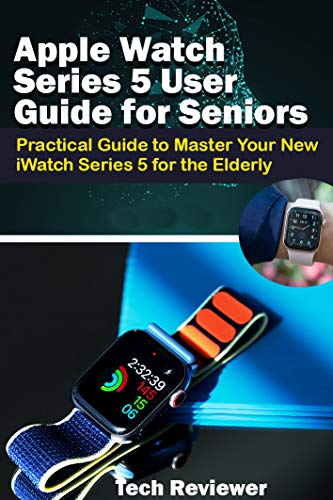 Apple Watch Series 5 User Guide for Seniors: Practical Guide to Master Your New iWatch Series 5 for the Elderly (English Edition)