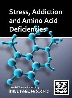 Stress, Addiction and Amino Acid Deficiencies - Health Educator Report #13