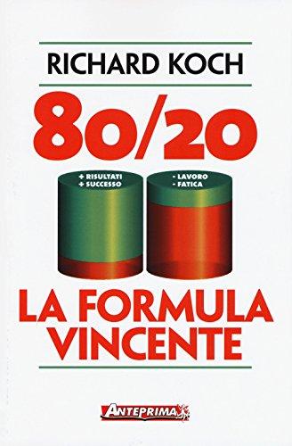 80/20. La formula vincente. Meno lavoro, meno fatica, più risultati, più successo