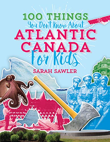 100 Things You Don't Know About Atlantic Canada (for Kids)