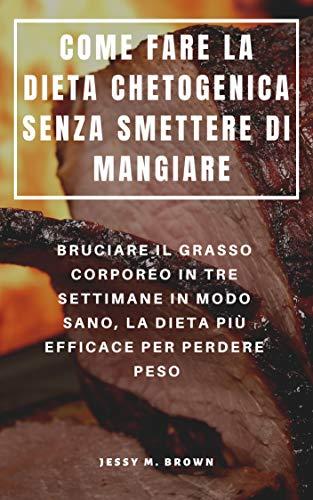 COME FARE LA DIETA CHETOGENICA SENZA SMETTERE DI MANGIARE : BRUCIARE IL...