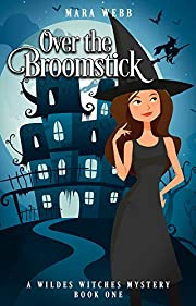 Over the Broomstick (A Wildes Witches Paranormal Cozy Mystery Book 1)
