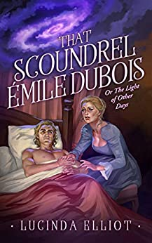 That Scoundrel Émile Dubois: Or the Light of Other Days by [Lucinda Elliot]