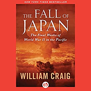 The Fall of Japan                   Written by:                                                                                                                                 William Craig                               Narrated by:                                                                                                                                 Mark Ashby                      Length: 11 hrs and 8 mins     1 rating     Overall 5.0