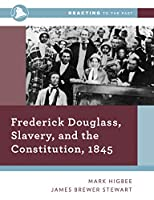 Frederick Douglass, Slavery, and the Constitution, 1845 (Reacting to the Past)