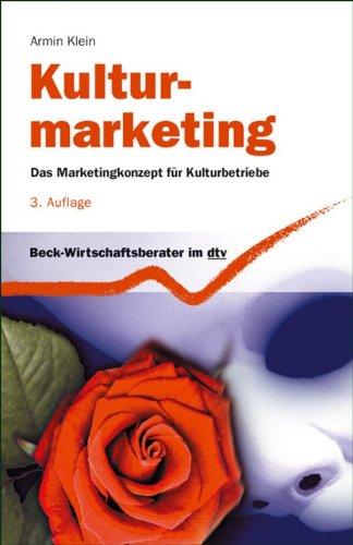 Kulturmarketing: Das Marketingkonzept für Kulturbetriebe (Beck-Wirtschaftsberater im dtv 50848)