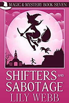 Shifters and Sabotage: Paranormal Cozy Mystery (Magic & Mystery Book 7) by [Lily Webb]