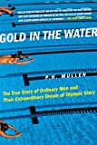Gold in the Water: The True Story...