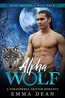 Alpha Wolf: A Paranormal Shifter Romance (The Blue Mountain Wolf Pack Book 1) by [Emma Dean]