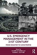 U.S. Emergency Management in the 21st Century: From Disaster to Catastrophe