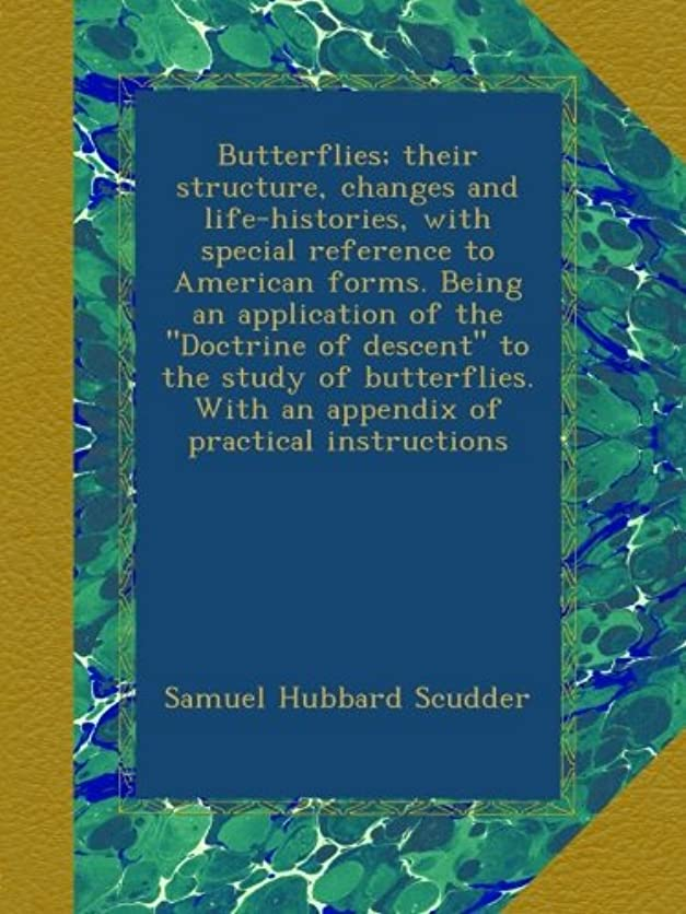 絶えず配置平らにするButterflies; their structure, changes and life-histories, with special reference to American forms. Being an application of the