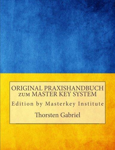 ORIGINAL PRAXISHANDBUCH zum MASTER KEY SYSTEM: mit Affirmationen und Satz für Satz Erklärung mit Hilfestellungen