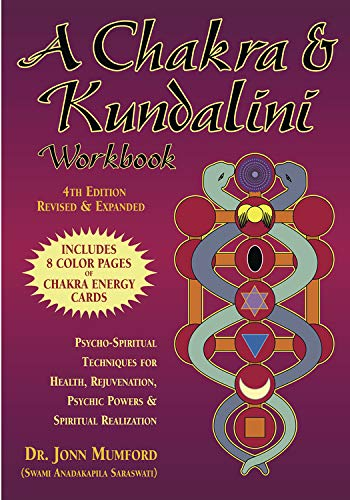 A Chakra and Kundalini Workbook: Psycho-Spiritual Techniques for Health, Rejuvenation, Psychic Powers and Spiritual Realization