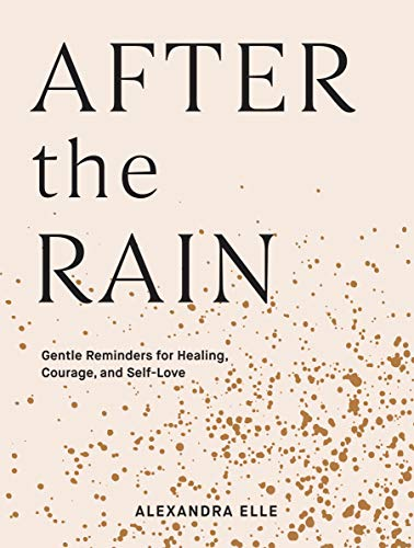 After the Rain: Gentle Reminders for Healing, Courage, and Self-Love (English Edition)