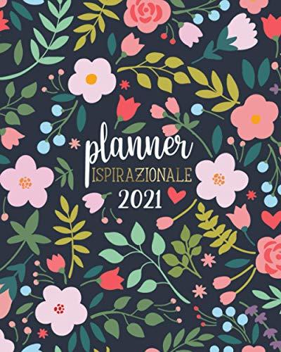 Planner Ispirazionale 2021: Diario settimanale, Agenda 2021 con spazi GRATITUDINE, frasi motivazionali e molto altro! Gennaio-Dicembre 2021