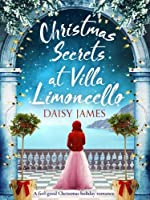 Christmas Secrets at Villa Limoncello: A feel-good Christmas holiday romance (Tuscan Dreams)