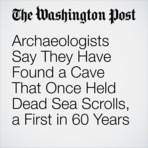 Archaeologists Say They Have Found a Cave That Once Held Dead Sea Scrolls, a First in 60 Years audiobook cover art