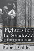 Fighters in the Shadows: A New History of the French Resistance