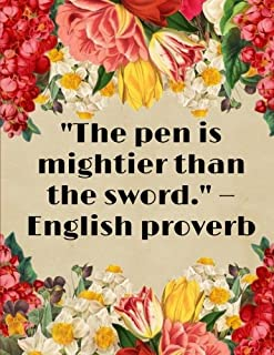 The pen is mightier than the sword. ?English proverb: Beautiful Designed Journal Notebook 8,5x11 for Women to write in, Fl...