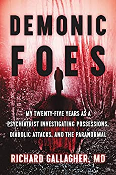Demonic Foes: My Twenty-Five Years as a Psychiatrist Investigating Possessions, Diabolic Attacks, and the Paranormal by [Richard Gallagher]