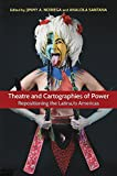 Theatre and Cartographies of Power: Repositioning the Latina/o Americas (Theater in the Americas)