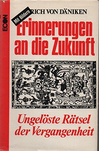 Erich von Däniken: Erinnerungen an die Zukunft - Ungelöste Rätsel der Vergangenheit