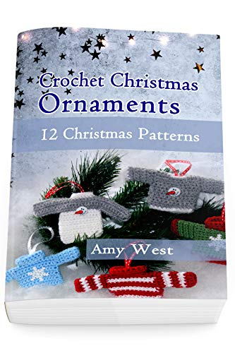 Crochet Christmas Ornaments: 12 Christmas Patterns by [Amy West]