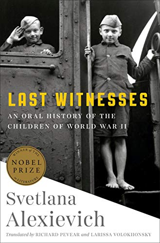Compare Textbook Prices for Last Witnesses: An Oral History of the Children of World War II  ISBN 9780399588754 by Alexievich, Svetlana,Pevear, Richard,Volokhonsky, Larissa