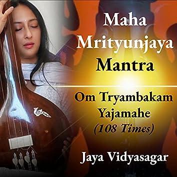 Maha Mrityunjaya Mantra - Om Tryambakam Yajamahe (108 Times)