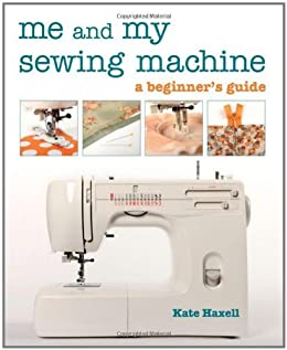 Me and My Sewing Machine: A Beginners Guide (English Edition ...