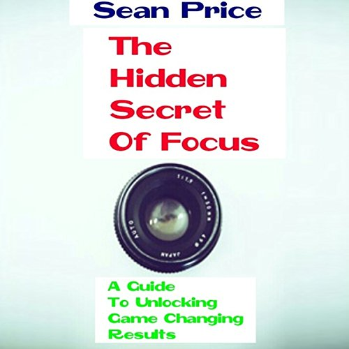 The Hidden Secret of Focus:  By  cover art